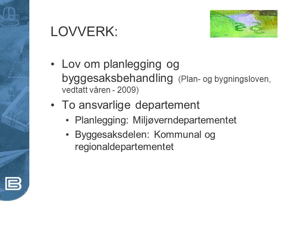 LOVVERK: Lov om planlegging og byggesaksbehandling (Plan- og bygningsloven, vedtatt våren - 2009) To ansvarlige departement.