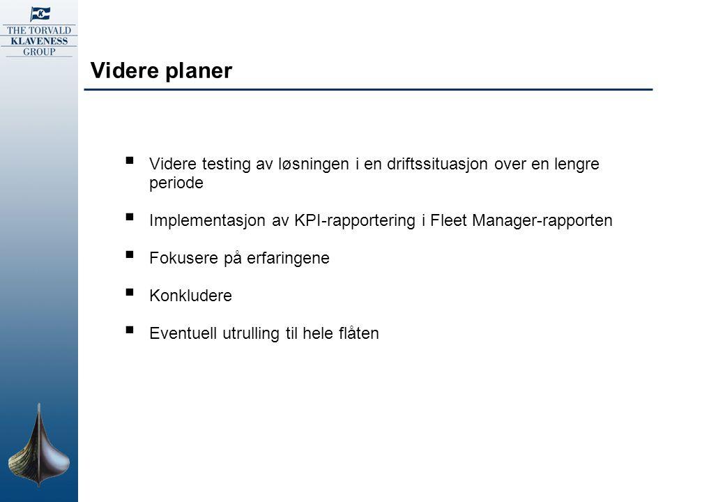 Videre planer Videre testing av løsningen i en driftssituasjon over en lengre periode. Implementasjon av KPI-rapportering i Fleet Manager-rapporten.