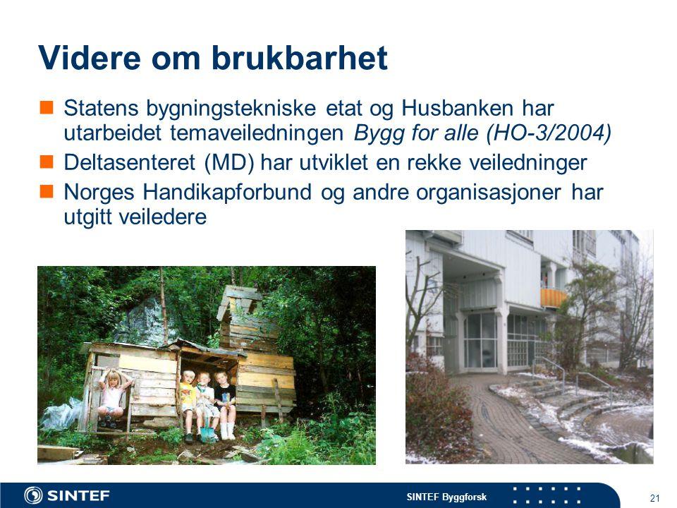 Videre om brukbarhet Statens bygningstekniske etat og Husbanken har utarbeidet temaveiledningen Bygg for alle (HO-3/2004)