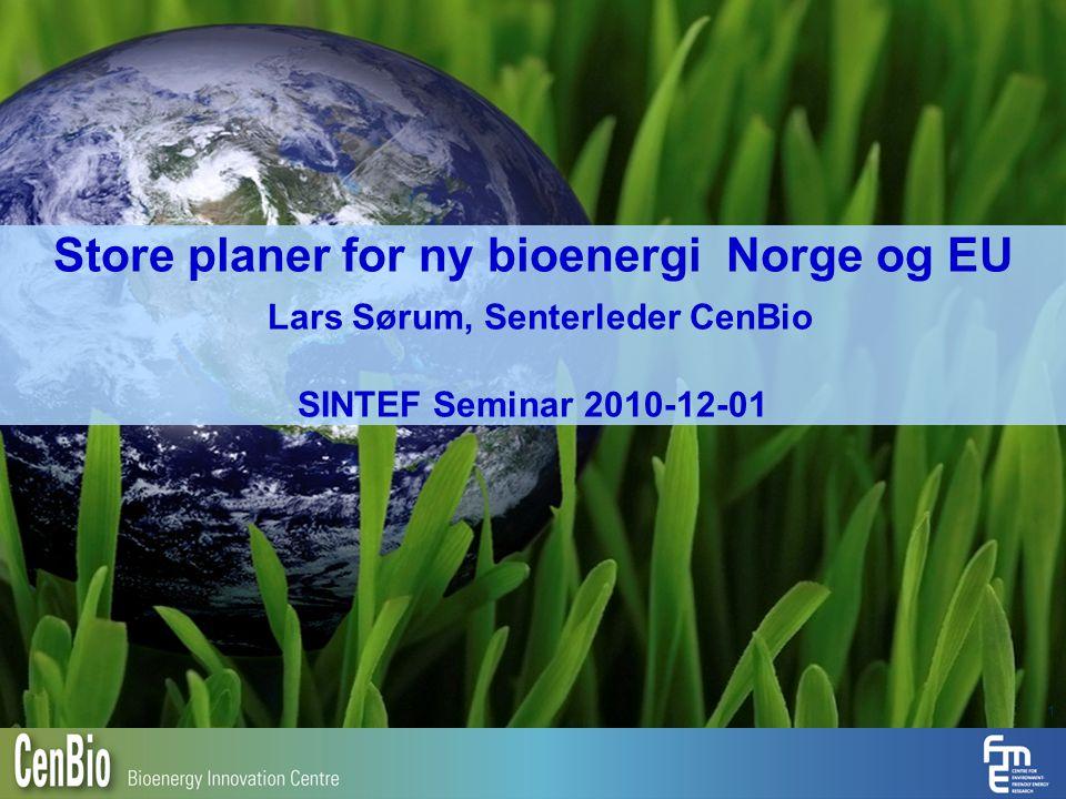 Store planer for ny bioenergi Norge og EU Lars Sørum, Senterleder CenBio SINTEF Seminar 2010-12-01
