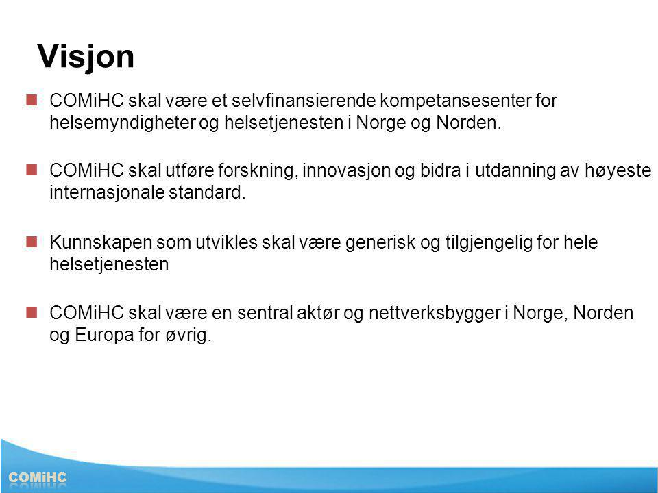Visjon COMiHC skal være et selvfinansierende kompetansesenter for helsemyndigheter og helsetjenesten i Norge og Norden.