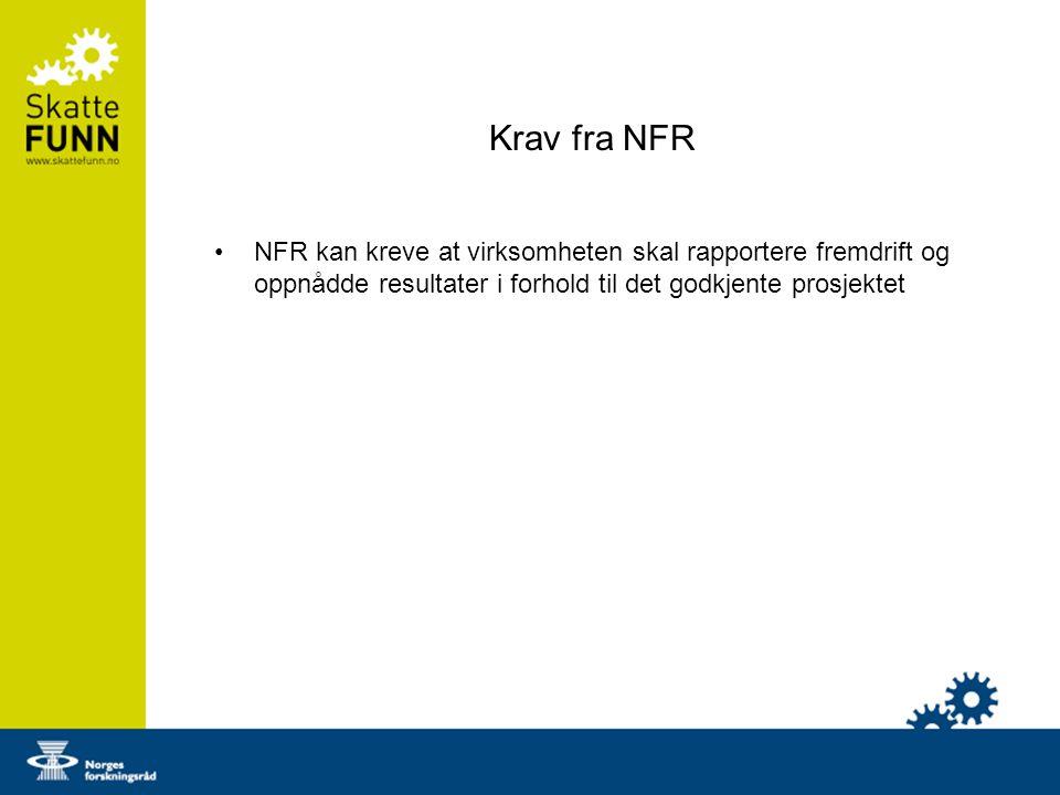 Krav fra NFR NFR kan kreve at virksomheten skal rapportere fremdrift og oppnådde resultater i forhold til det godkjente prosjektet.