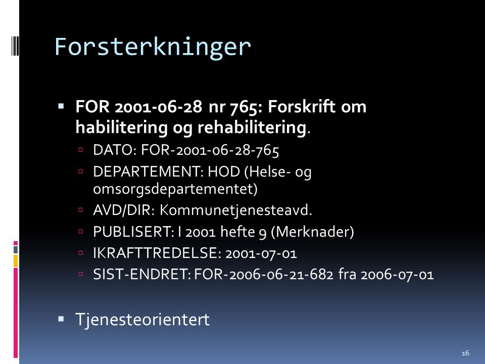 Forsterkninger FOR 2001-06-28 nr 765: Forskrift om habilitering og rehabilitering. DATO: FOR-2001-06-28-765.