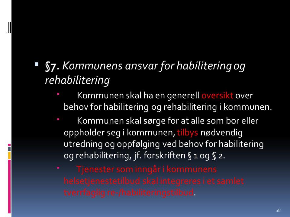 §7. Kommunens ansvar for habilitering og rehabilitering