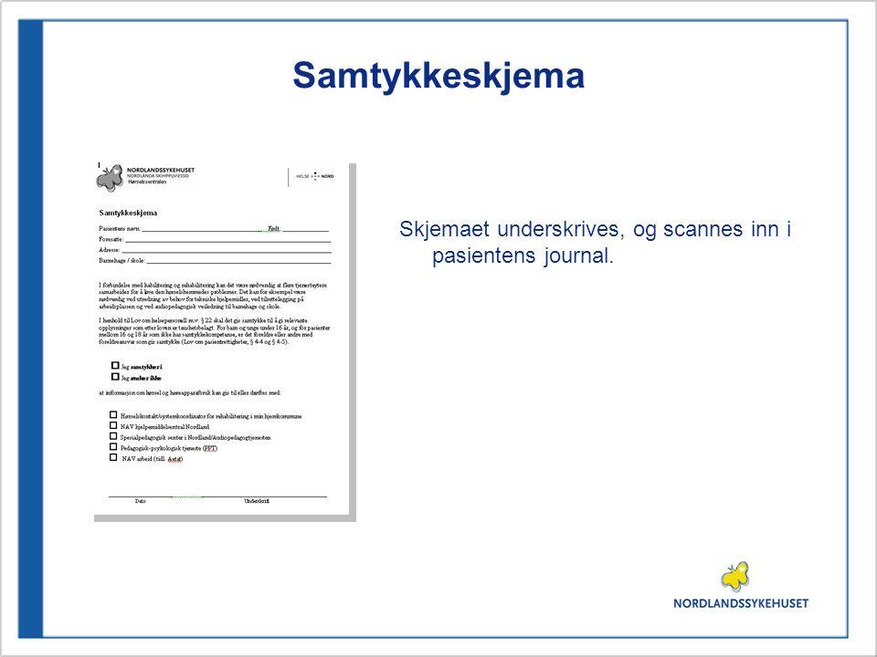 Samtykkeskjema Skjemaet underskrives, og scannes inn i pasientens journal.