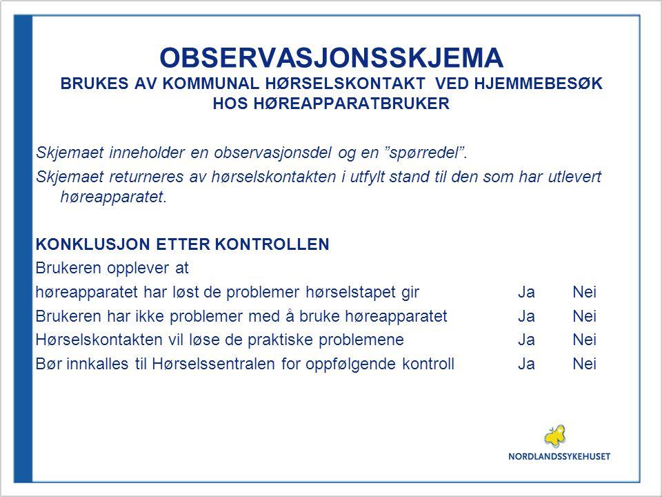 OBSERVASJONSSKJEMA BRUKES AV KOMMUNAL HØRSELSKONTAKT VED HJEMMEBESØK HOS HØREAPPARATBRUKER