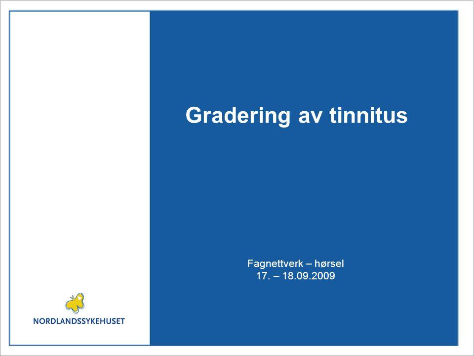 Gradering av tinnitus Fagnettverk – hørsel 17. – 18.09.2009