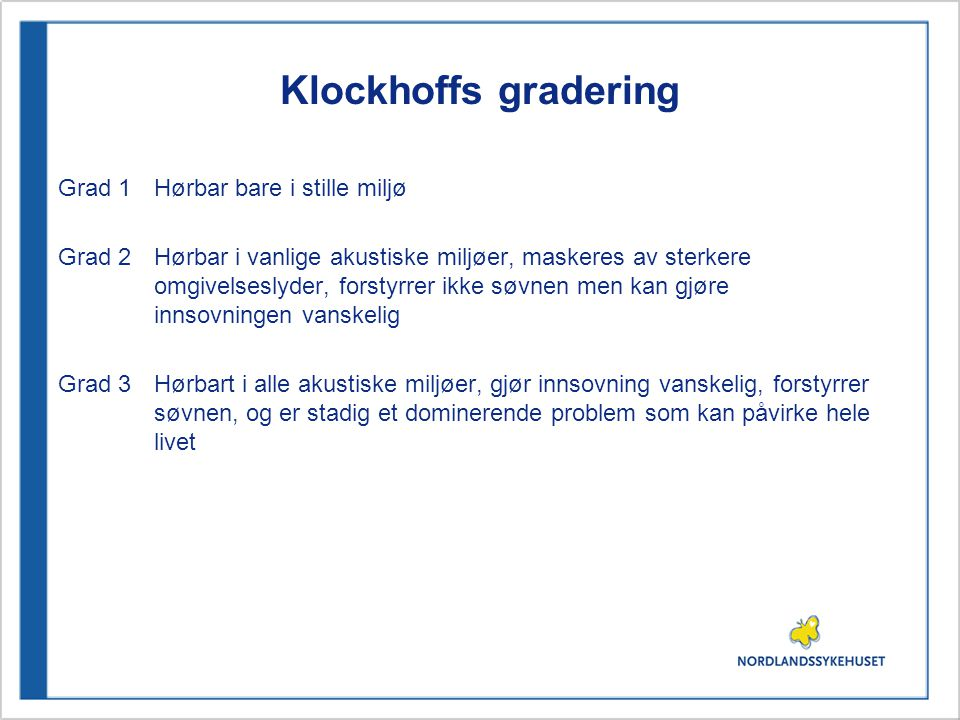 Klockhoffs gradering Grad 1 Hørbar bare i stille miljø