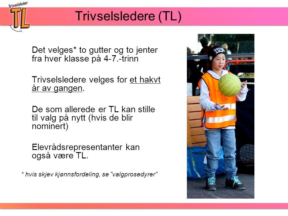 Trivselsledere (TL) Det velges* to gutter og to jenter fra hver klasse på 4-7.-trinn. Trivselsledere velges for et hakvt år av gangen.