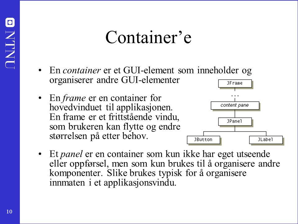 Container'e En container er et GUI-element som inneholder og organiserer andre GUI-elementer.