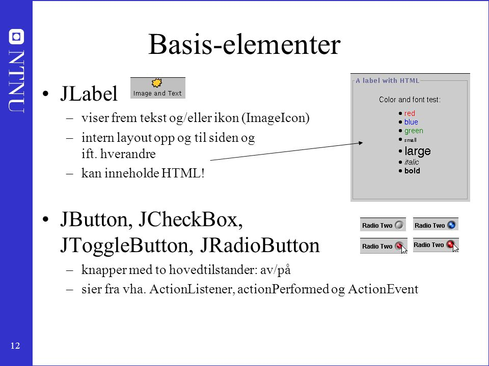 Basis-elementer JLabel JButton, JCheckBox, JToggleButton, JRadioButton