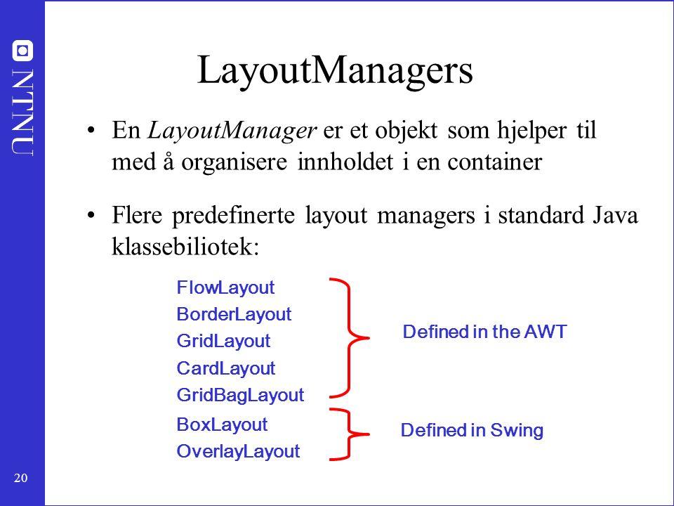 LayoutManagers En LayoutManager er et objekt som hjelper til med å organisere innholdet i en container.