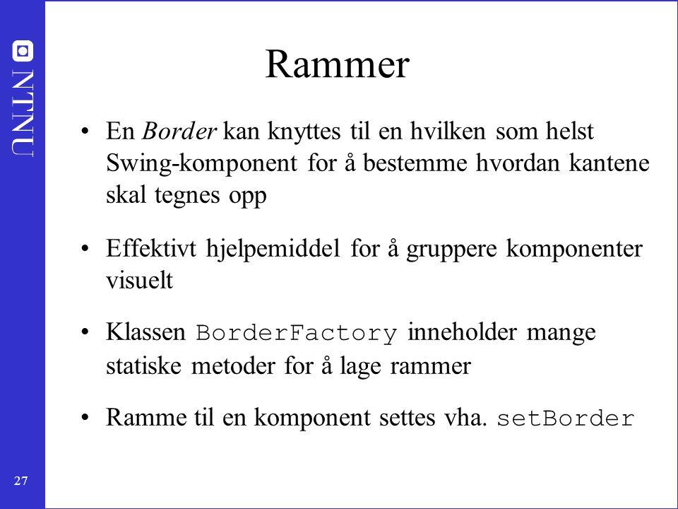 Rammer En Border kan knyttes til en hvilken som helst Swing-komponent for å bestemme hvordan kantene skal tegnes opp.