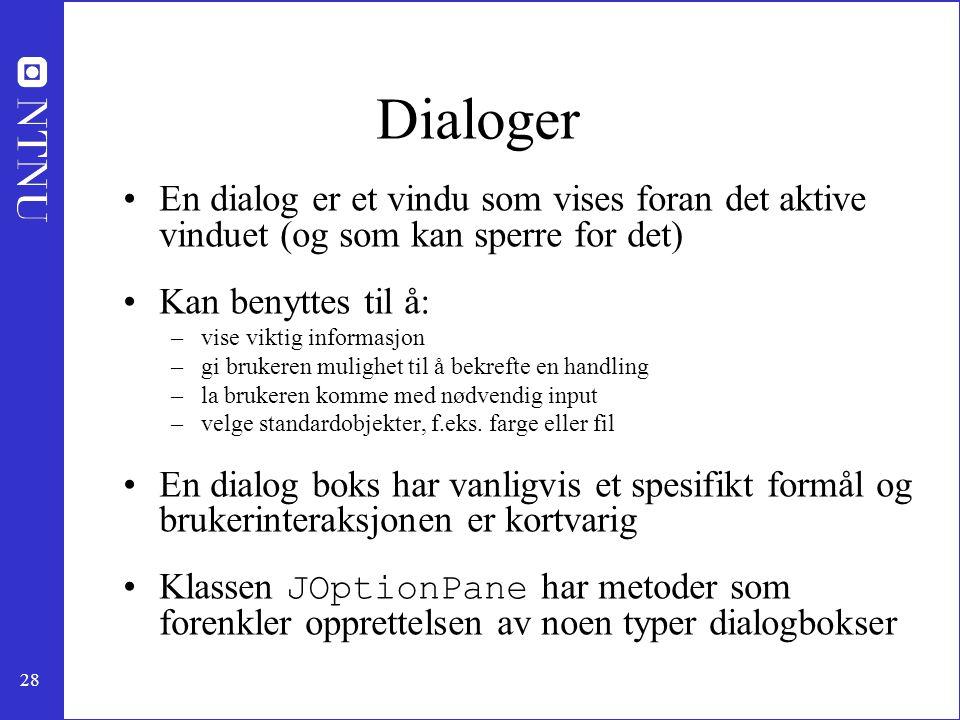 Dialoger En dialog er et vindu som vises foran det aktive vinduet (og som kan sperre for det) Kan benyttes til å: