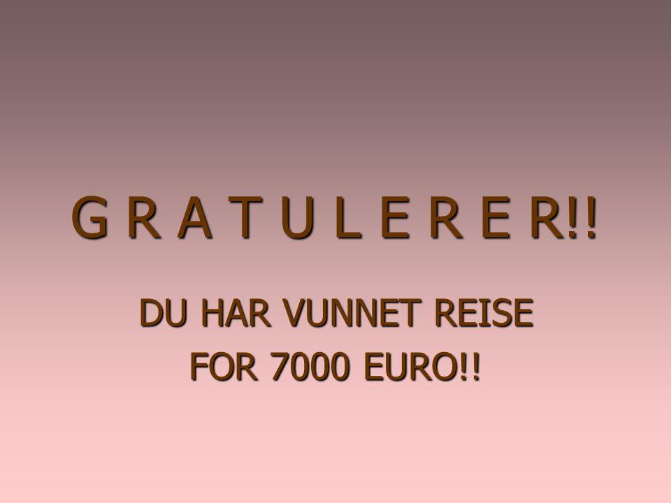 DU HAR VUNNET REISE FOR 7000 EURO!!