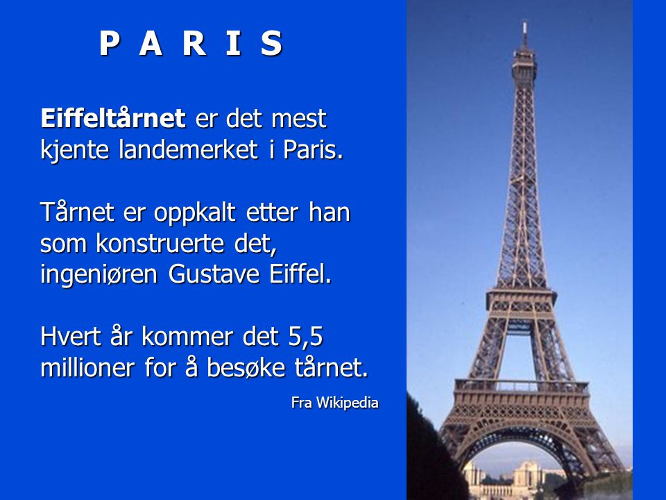 P A R I S Eiffeltårnet er det mest kjente landemerket i Paris