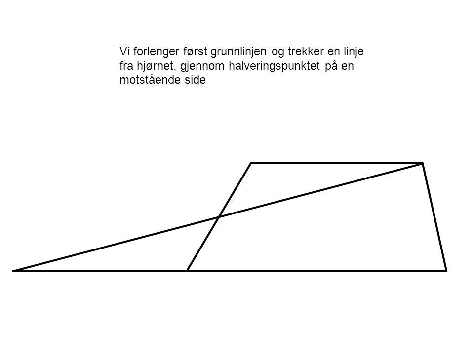 Vi forlenger først grunnlinjen og trekker en linje fra hjørnet, gjennom halveringspunktet på en motstående side