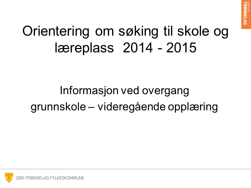 Orientering om søking til skole og læreplass 2014 - 2015
