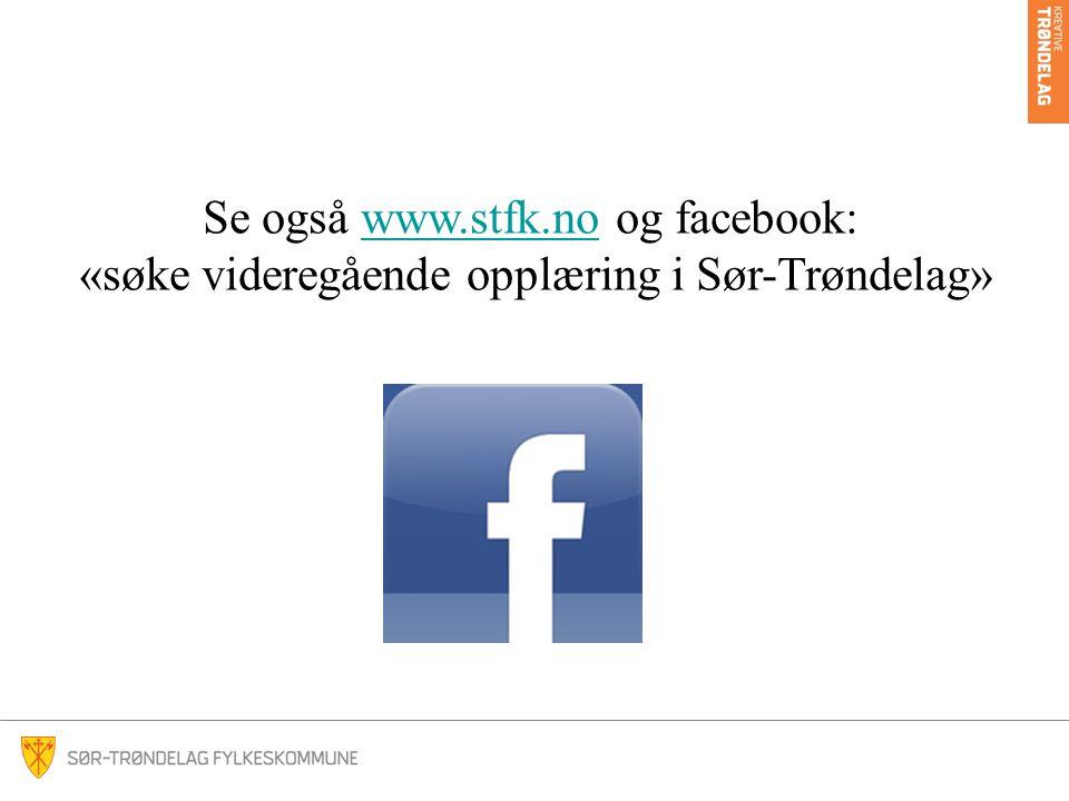 Se også www.stfk.no og facebook: «søke videregående opplæring i Sør-Trøndelag»