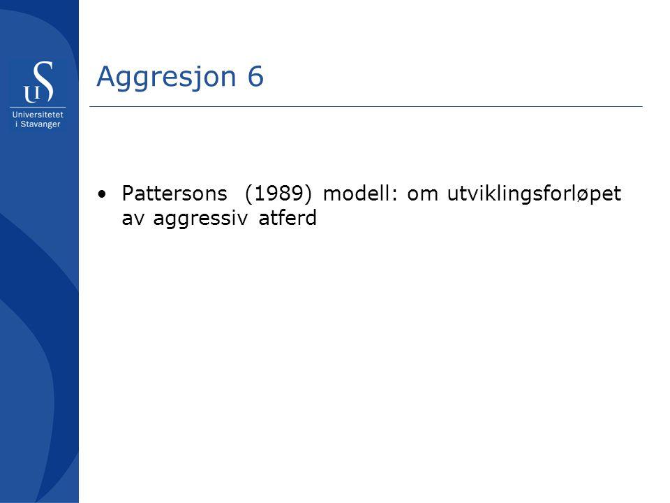 Aggresjon 6 Pattersons (1989) modell: om utviklingsforløpet av aggressiv atferd