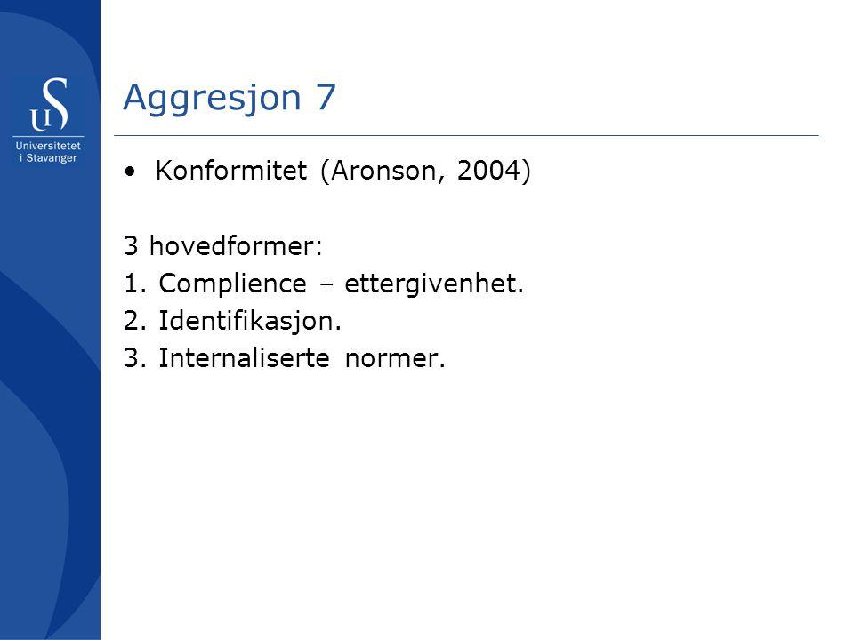 Aggresjon 7 Konformitet (Aronson, 2004) 3 hovedformer: