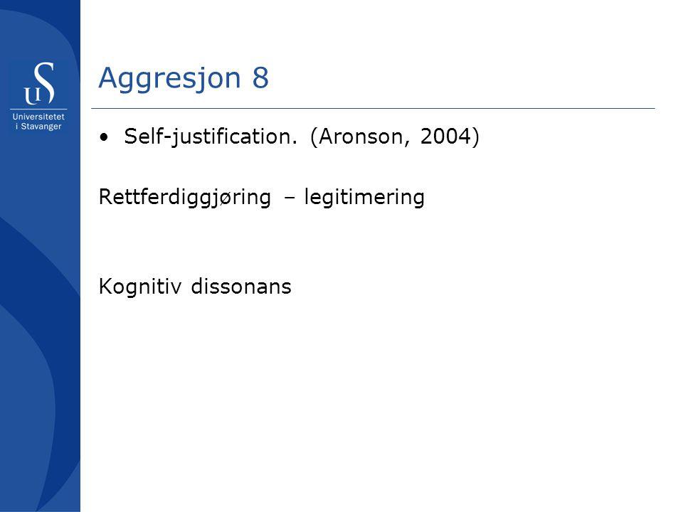 Aggresjon 8 Self-justification. (Aronson, 2004)
