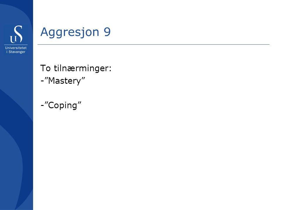 Aggresjon 9 To tilnærminger: - Mastery - Coping