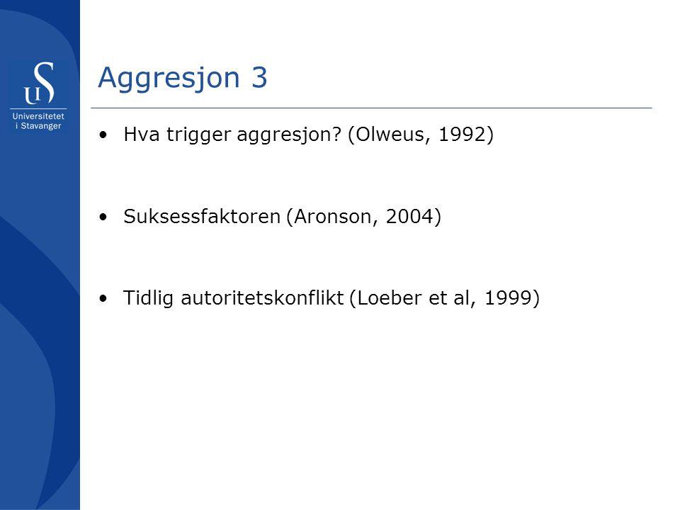 Aggresjon 3 Hva trigger aggresjon (Olweus, 1992)
