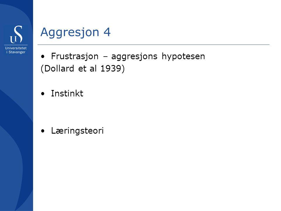 Aggresjon 4 Frustrasjon – aggresjons hypotesen (Dollard et al 1939)