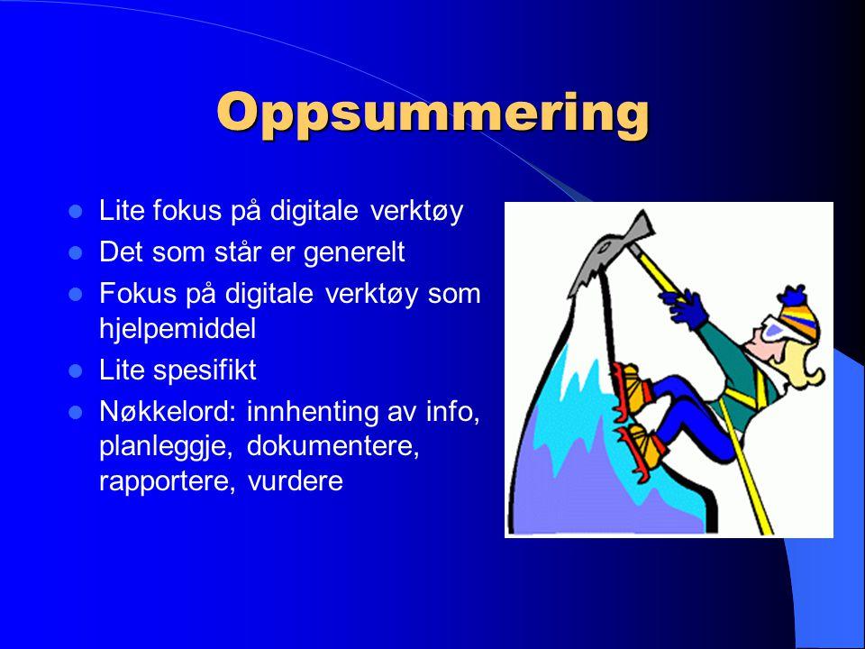 Oppsummering Lite fokus på digitale verktøy Det som står er generelt