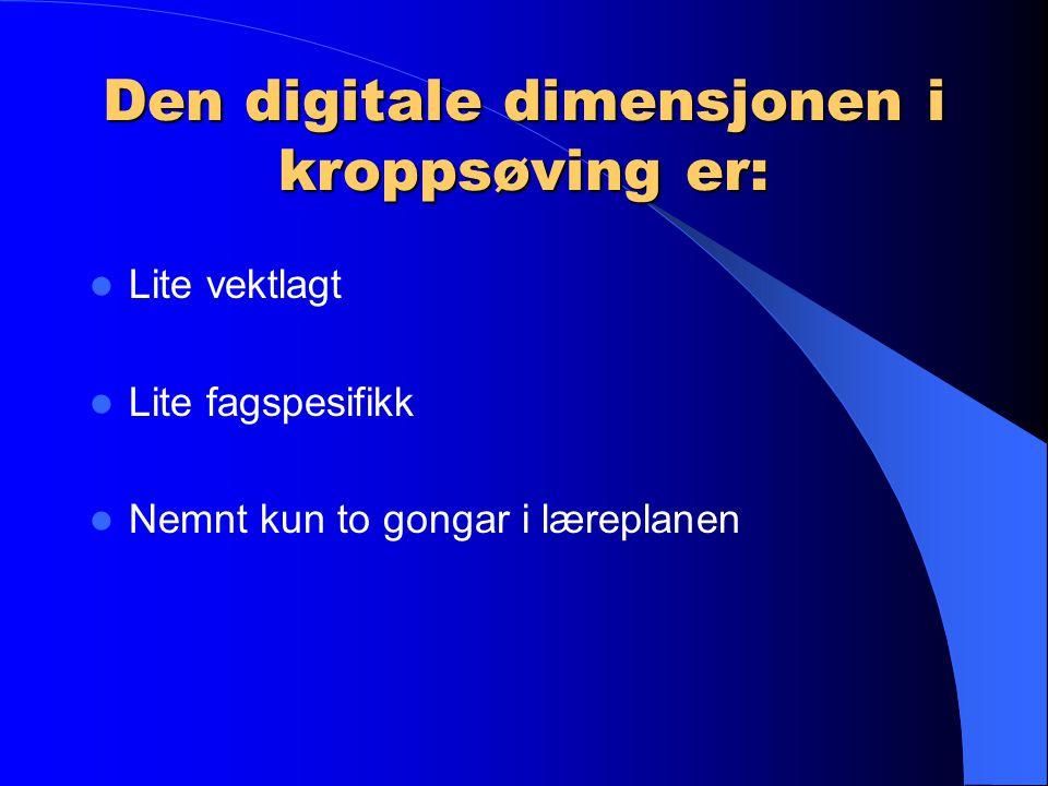 Den digitale dimensjonen i kroppsøving er: