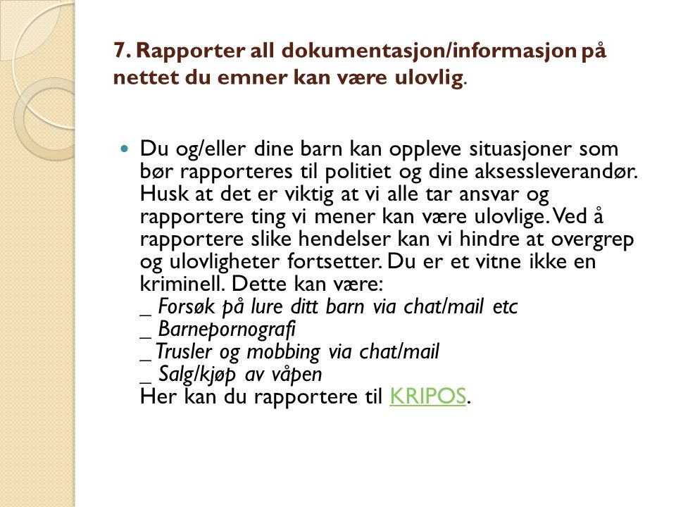 7. Rapporter all dokumentasjon/informasjon på nettet du emner kan være ulovlig.