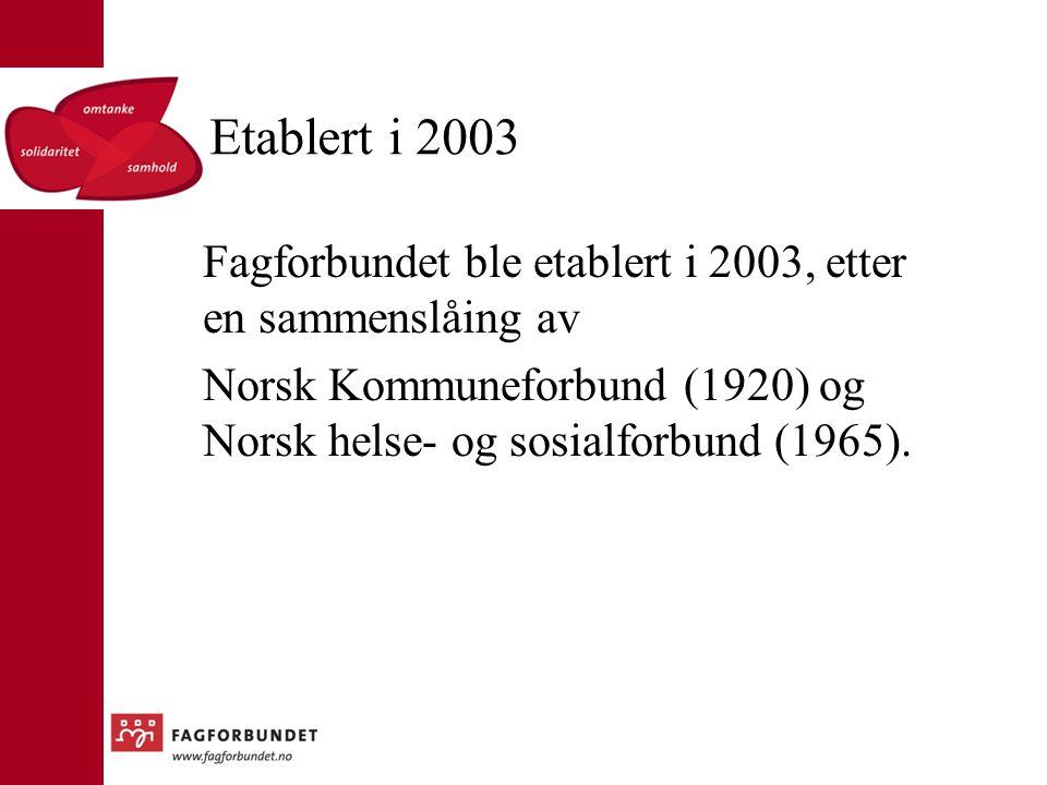 Etablert i 2003 Fagforbundet ble etablert i 2003, etter en sammenslåing av.