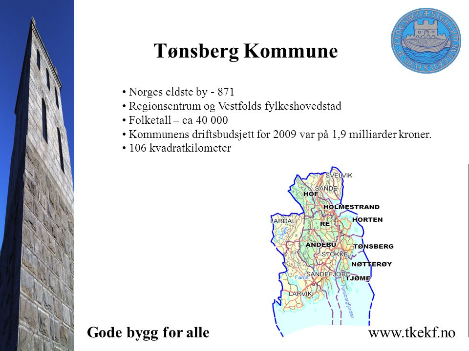 Tønsberg Kommune Gode bygg for alle www.tkekf.no