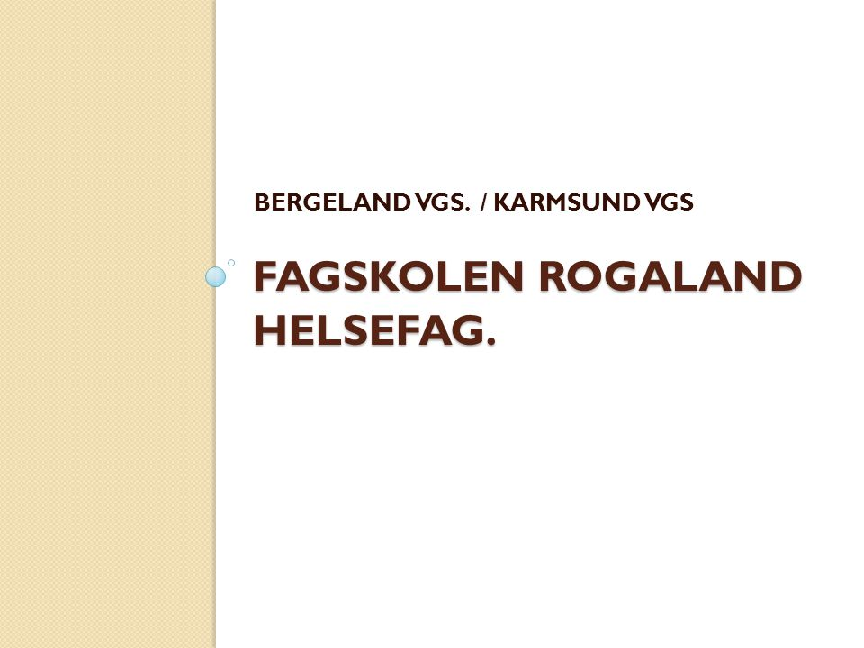 FAGSKOLEN ROGALAND HELSEFAG.