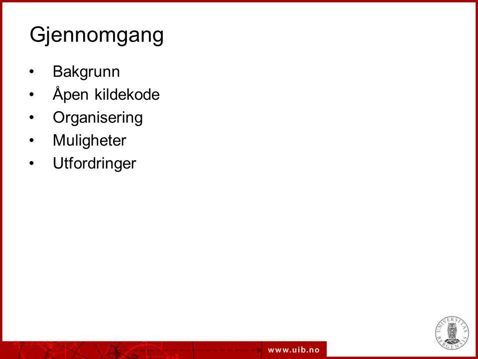 Gjennomgang Bakgrunn Åpen kildekode Organisering Muligheter