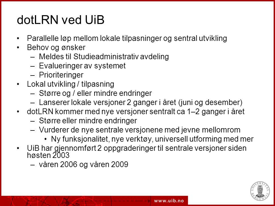 dotLRN ved UiB Parallelle løp mellom lokale tilpasninger og sentral utvikling. Behov og ønsker. Meldes til Studieadministrativ avdeling.