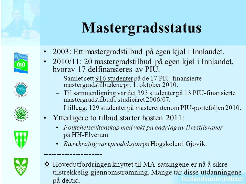 Mastergradsstatus 2003: Ett mastergradstilbud på egen kjøl i Innlandet.