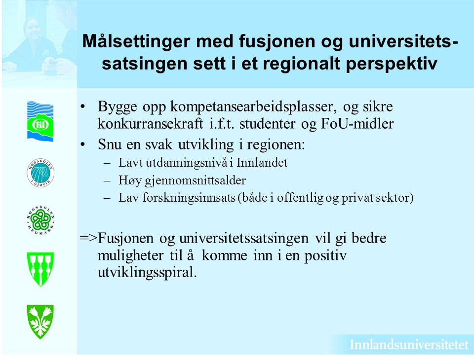 Målsettinger med fusjonen og universitets-satsingen sett i et regionalt perspektiv