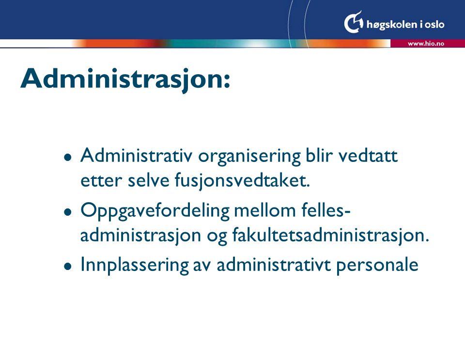 Administrasjon: Administrativ organisering blir vedtatt etter selve fusjonsvedtaket.