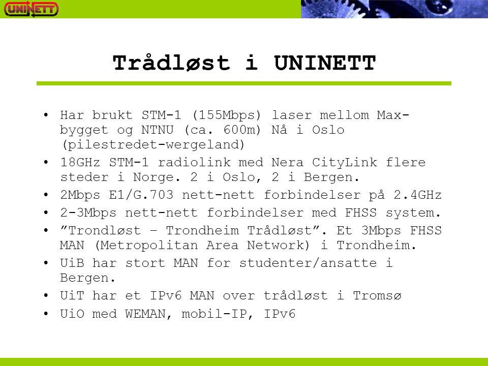 Trådløst i UNINETT Har brukt STM-1 (155Mbps) laser mellom Max-bygget og NTNU (ca. 600m) Nå i Oslo (pilestredet-wergeland)