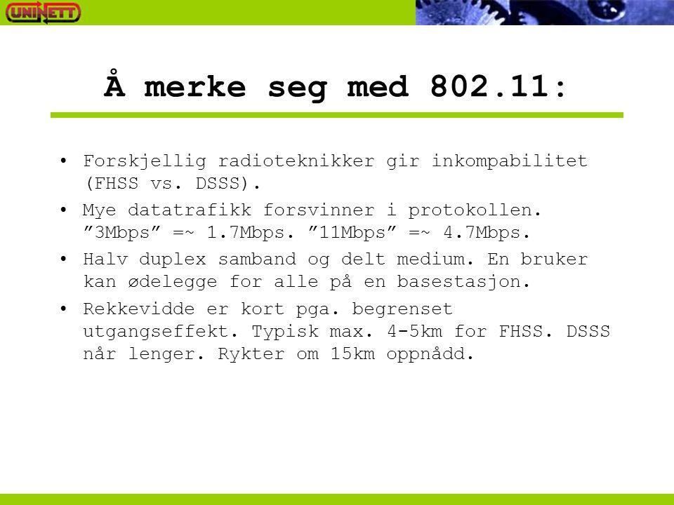 Å merke seg med 802.11: Forskjellig radioteknikker gir inkompabilitet (FHSS vs. DSSS).