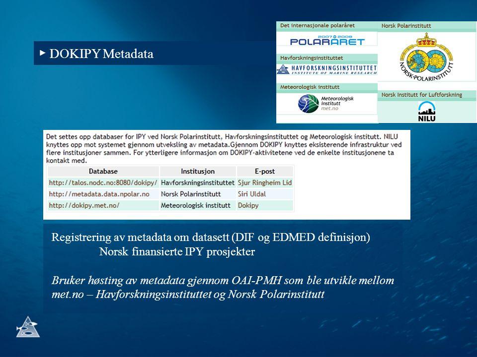 ▶ DOKIPY Metadata Registrering av metadata om datasett (DIF og EDMED definisjon) Norsk finansierte IPY prosjekter.