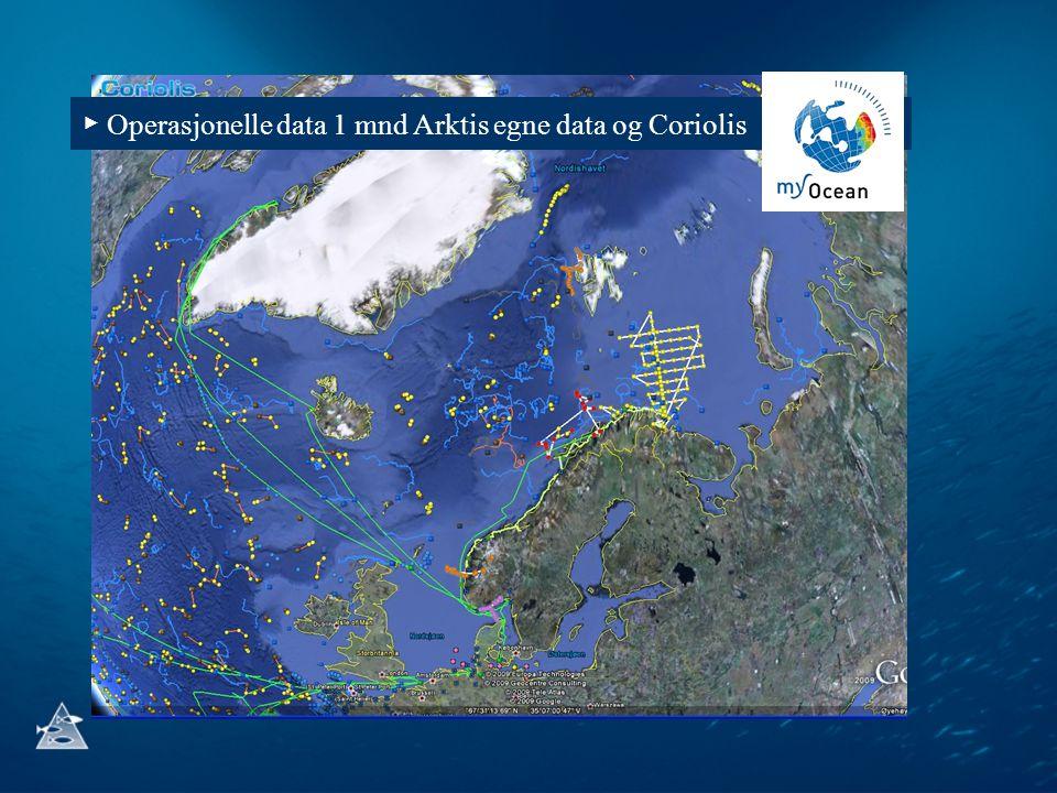 ▶ Operasjonelle data 1 mnd Arktis egne data og Coriolis