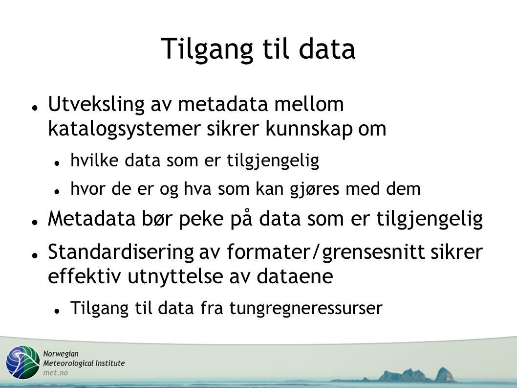 Tilgang til data Utveksling av metadata mellom katalogsystemer sikrer kunnskap om. hvilke data som er tilgjengelig.