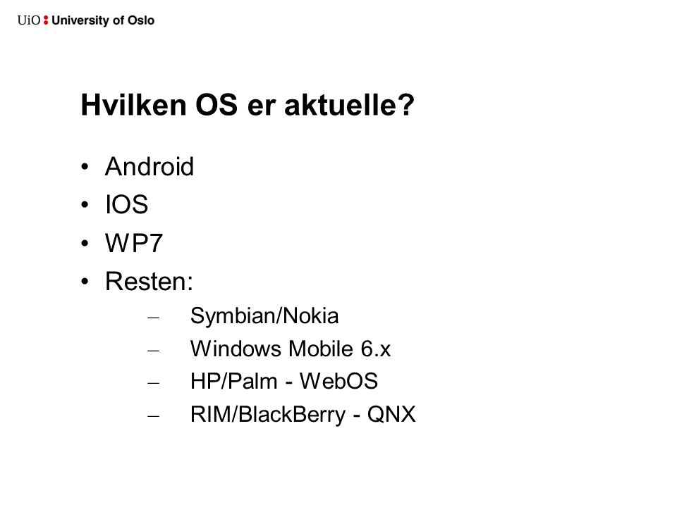 Hvilken OS er aktuelle Android IOS WP7 Resten: Symbian/Nokia