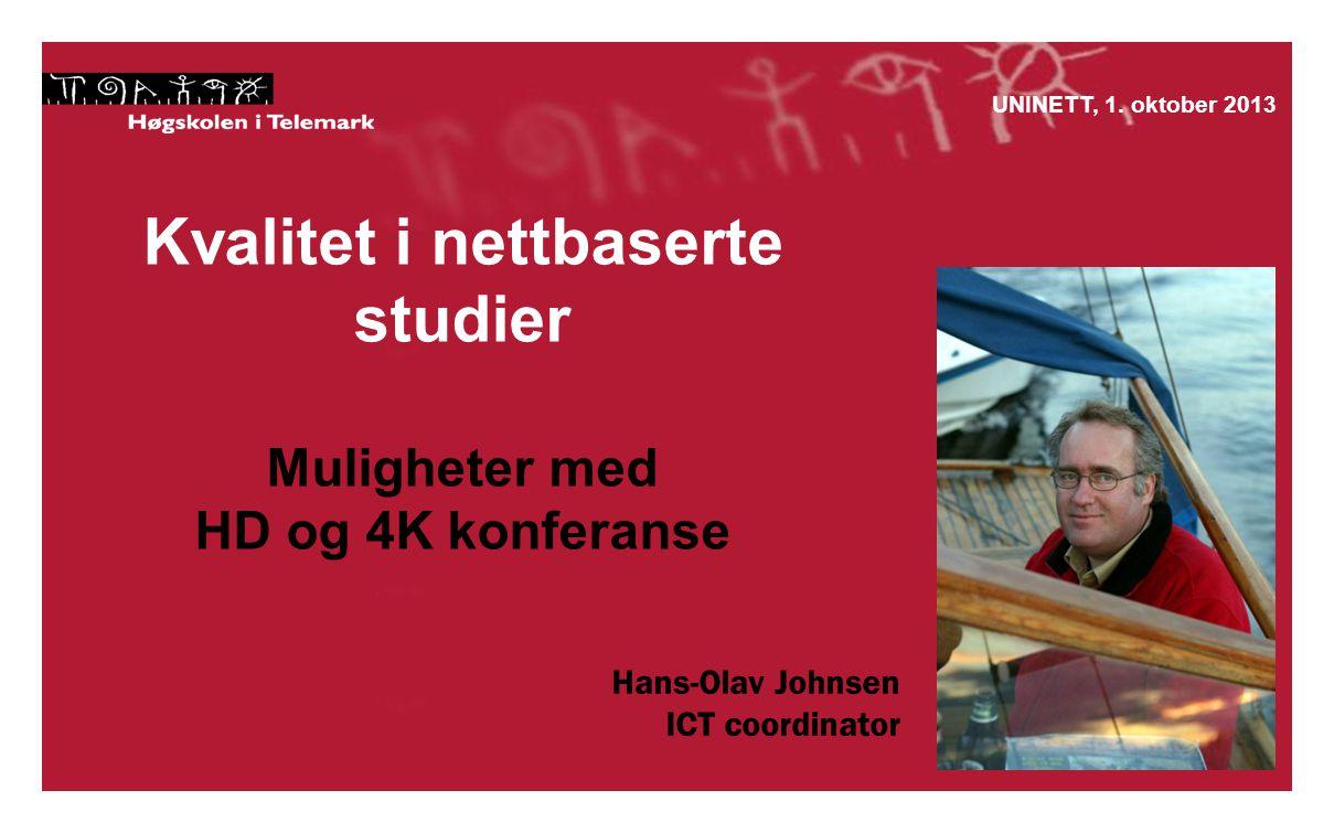 Kvalitet i nettbaserte studier Muligheter med HD og 4K konferanse