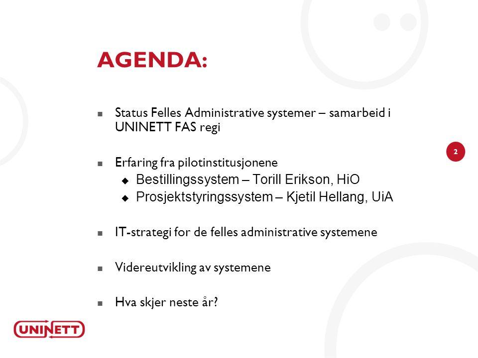 AGENDA: Status Felles Administrative systemer – samarbeid i UNINETT FAS regi. Erfaring fra pilotinstitusjonene.