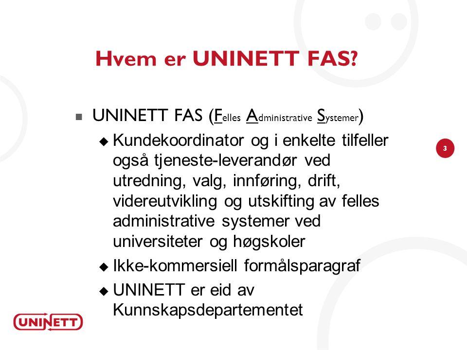 Hvem er UNINETT FAS UNINETT FAS (Felles Administrative Systemer)