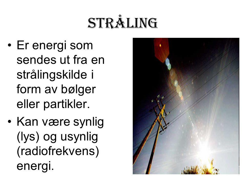 STRÅLING Er energi som sendes ut fra en strålingskilde i form av bølger eller partikler.